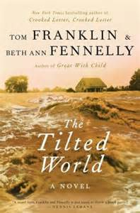 REVIEW:  The Tilted World by Tom Franklin & Beth Ann Fennelly