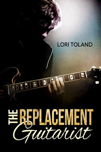 The Replacement Guitarist (The Replacement Guitarist #1) by Lori Toland