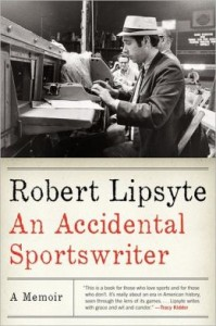 An Accidental Sportswriter by Robert Lipsyte