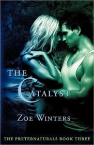 The Catalyst (Paranormal Romance/Urban Fantasy: Preternaturals Book 3) (The Preternaturals)  by Zoe Winters