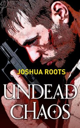 REVIEW:  Undead Chaos by Josh Roots