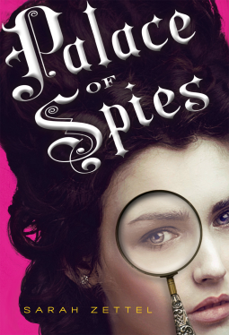 REVIEW:  Palace of Spies by Sarah Zettel