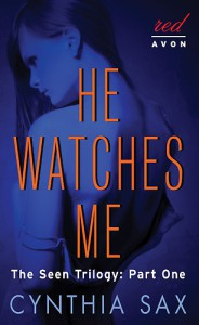 He Watches Me : The Seen Trilogy: Part One by Cynthia Sax