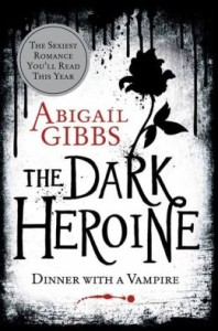 The Dark Heroine: Dinner with a Vampire by Abigail Gibbs