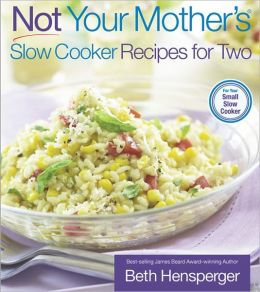 Not Your Mother's Slow Cooker Recipes for Two (NYM Series) Beth Hensperger