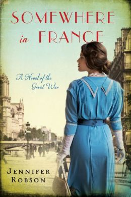 Somewhere in France: A Novel of the Great War by Jennifer Robson
