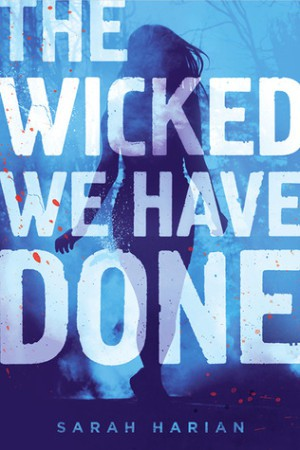 JOINT REVIEW:  The Wicked We Have Done by Sarah Harian