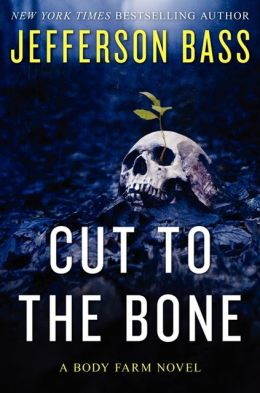 Cut to the Bone (Body Farm Series #8) by Jefferson Bass
