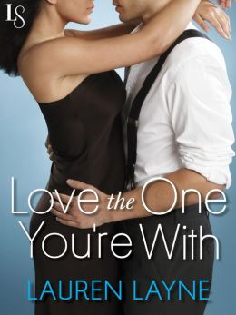 Love the One You're With: Sex, Love & Stiletto Series by Lauren Layne