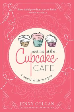 Meet Me at the Cupcake Cafe: A Novel with Recipes  by Jenny Colgan
