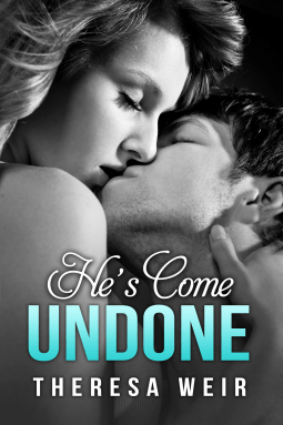 REVIEW:  He's Come Undone by Theresa Weir
