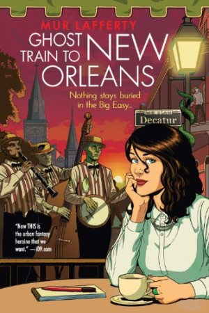 REVIEW:  Ghost Train to New Orleans by Mur Lafferty