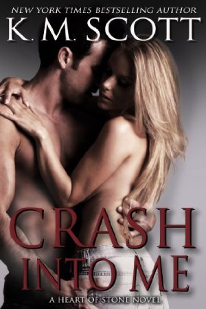 Crash Into Me (Heart of Stone)  by K.M. Scott