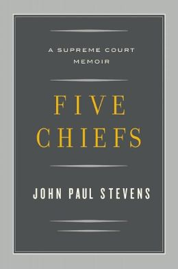 Five Chiefs: A Supreme Court Memoir by John Paul Stevens