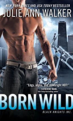 Born Wild (Black Knights Inc. Series #5) by Julie Ann Walker