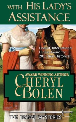 With His Lady's Assistance: A Regent Mystery by Cheryl Bolen