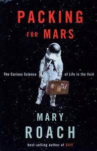 REVIEW:  Packing for Mars: The Curious Science of Life in the Void by Mary Roach