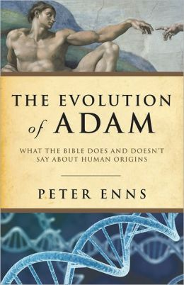 The Evolution of Adam, What the Bible Does and Doesn't Say about Human Origins  by Peter Enns