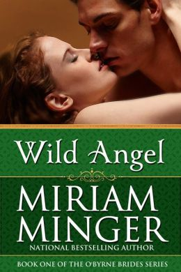 Wild Angel (The O'Byrne Brides Series - Book One) by Miriam Minger