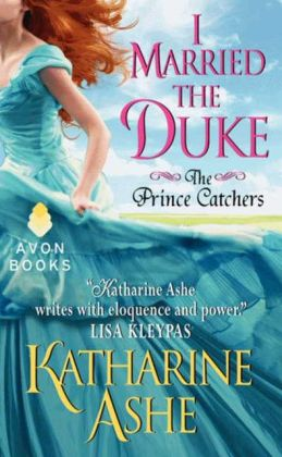 I Married the Duke: The Prince Catchers by Katharine Ashe