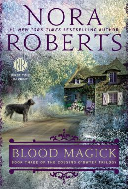Blood Magick: Book Three of The Cousins O'Dwyer Trilogy  by Nora Roberts
