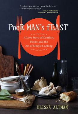 Poor Man's Feast: A Love Story of Comfort, Desire, and the Art of Simple Cooking by Elissa Altman
