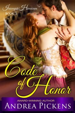 Code of Honor (Intrepid Heroines Series, Book 1) by Andrea Pickens
