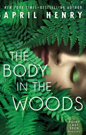 REVIEW:  The Body in the Woods by April Henry