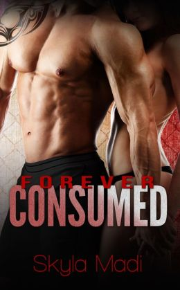 Forever Consumed (Consumed Series Book 3)  by Skyla Madi