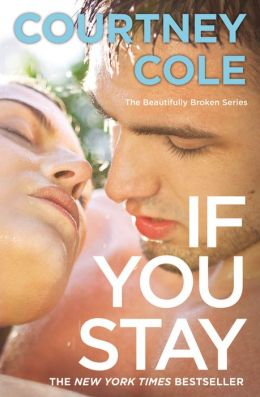 If You Stay: The Beautifully Broken Series: Book 1 by Courtney Cole