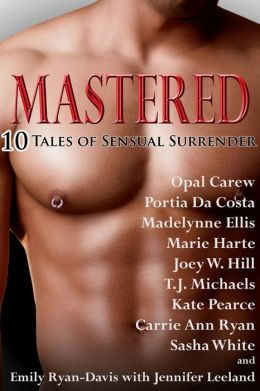 Mastered: Ten Tales of Sensual Surrender  by Opal Carew