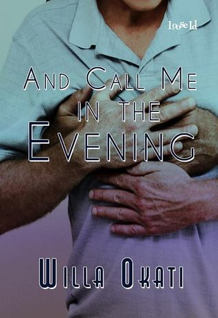 REVIEW:  And Call Me in the Evening by Willa Okati