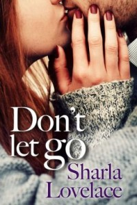 Don't Let Go by Sharla Lovelace.