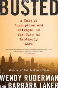 Busted: A Tale of Corruption and Betrayal in the City of Brotherly Love by Wendy Ruderman