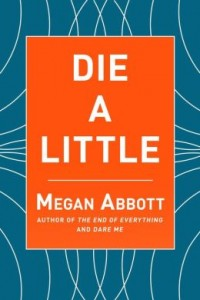 Die a Little by Megan Abbott.