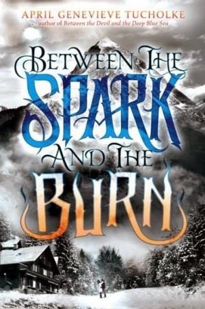REVIEW:  Between the Spark and the Burn by April Genevieve Tucholke