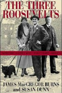The Three Roosevelts: Patrician Leaders Who Transformed America by James MacGregor Burns