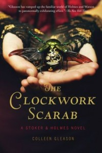 The Clockwork Scarab: A Stoker & Holmes Novel by Colleen Gleason