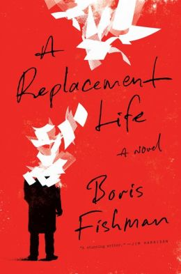 A Replacement Life: A Novel by Boris Fishman