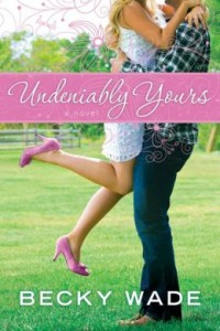 Undeniably Yours (A Porter Family Novel Book #1) by Becky Wade