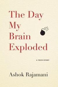 The Day My Brain Exploded by Ashok Rajamani.