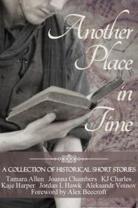 REVIEW:  Another Place in Time by Tamara Allen, Joanna Chambers, K.J. Charles, Kaje Harper, Jordan L. Hawk, Aleksander Voinov,