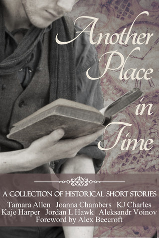 REVIEW:  Another Place in Time by Tamara Allen, Joanna Chambers, K.J. Charles, Kaje Harper, Jordan L. Hawk, Aleksander Voinov,