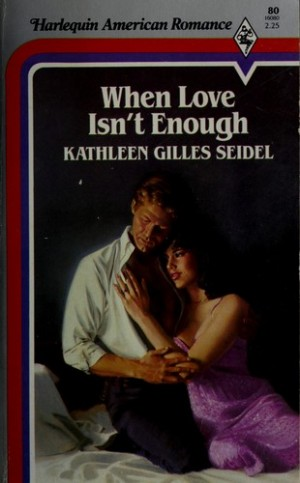REVIEW:  When Love Isn't Enough by Kathleen Gilles Seidel