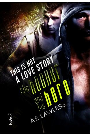 REVIEW:  This is Not a Love Story: the Hacker and His Hero by AE Lawless