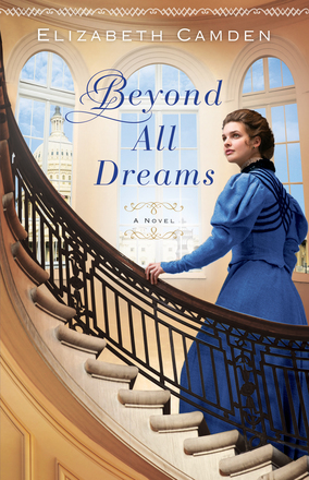 REVIEW:  Beyond All Dreams by Elizabeth Camden