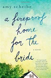 REVIEW:  A Fireproof Home for the Bride by Amy Scheibe