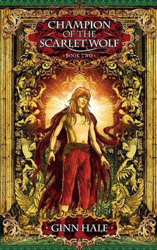 REVIEW:  Champion of the Scarlet Wolf Book Two by Ginn Hale