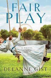 Fair Play A Novel by Deeanne Gist