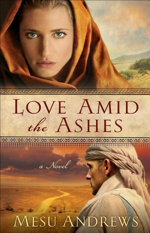 GUEST REVIEW: Love Amid the Ashes by Mesu Andrews